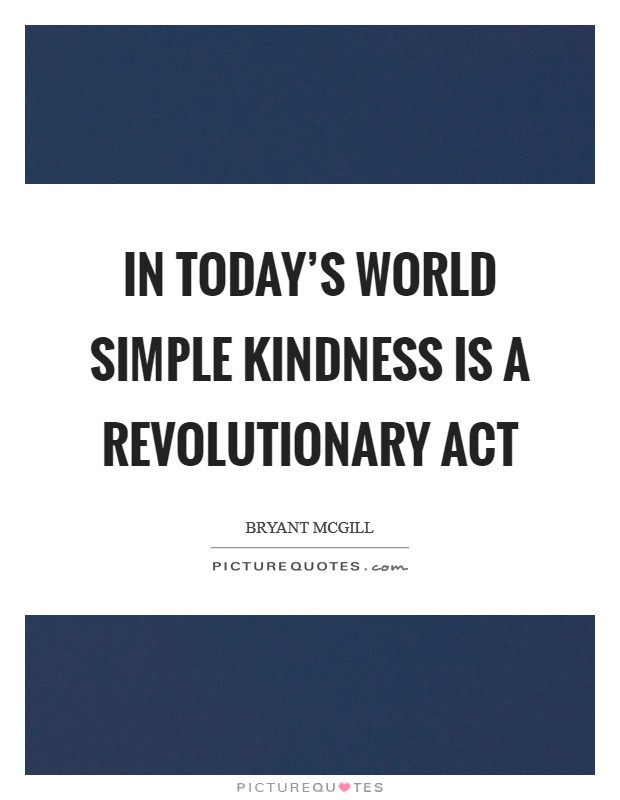 In today's world simple kindness is a revolutionary act Picture Quote #1