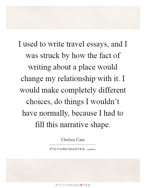 essays quotes essays sayings essays picture quotes i used to write travel essays and i was struck by how the fact of