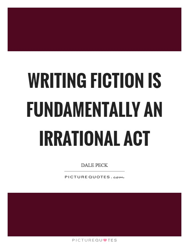 Writing fiction is fundamentally an irrational act Picture Quote #1