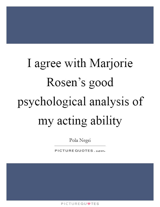 I agree with Marjorie Rosen's good psychological analysis of my acting ability Picture Quote #1