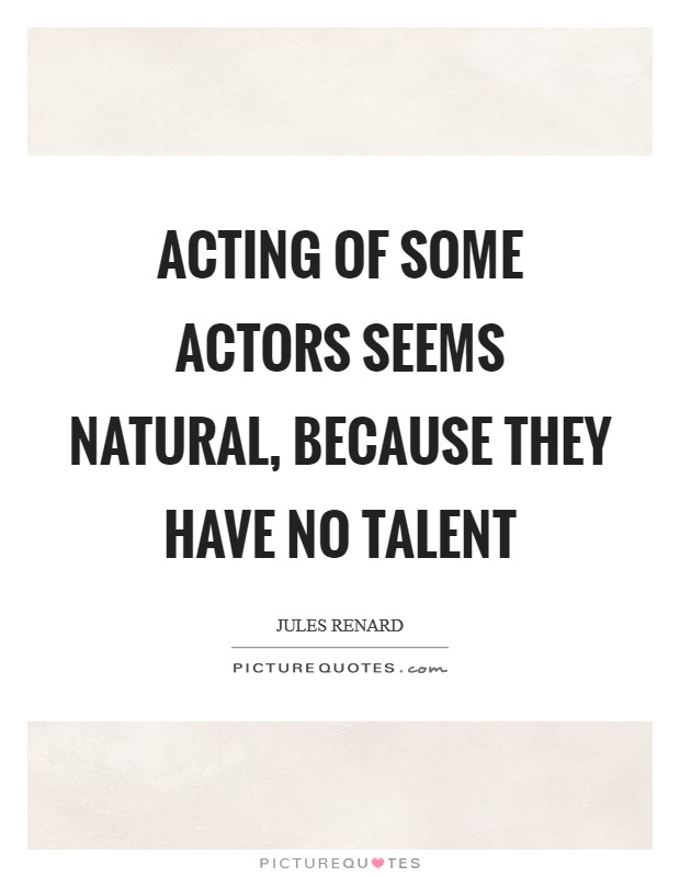 Acting of some actors seems natural, because they have no talent Picture Quote #1