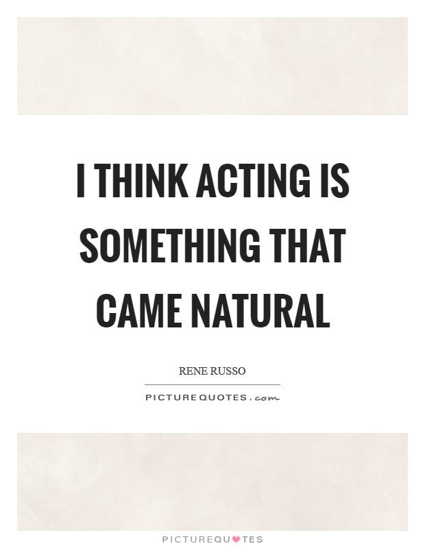 I think acting is something that came natural Picture Quote #1