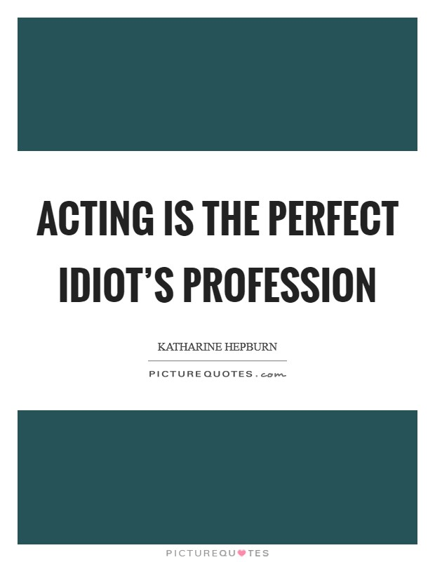 Acting is the perfect idiot's profession Picture Quote #1