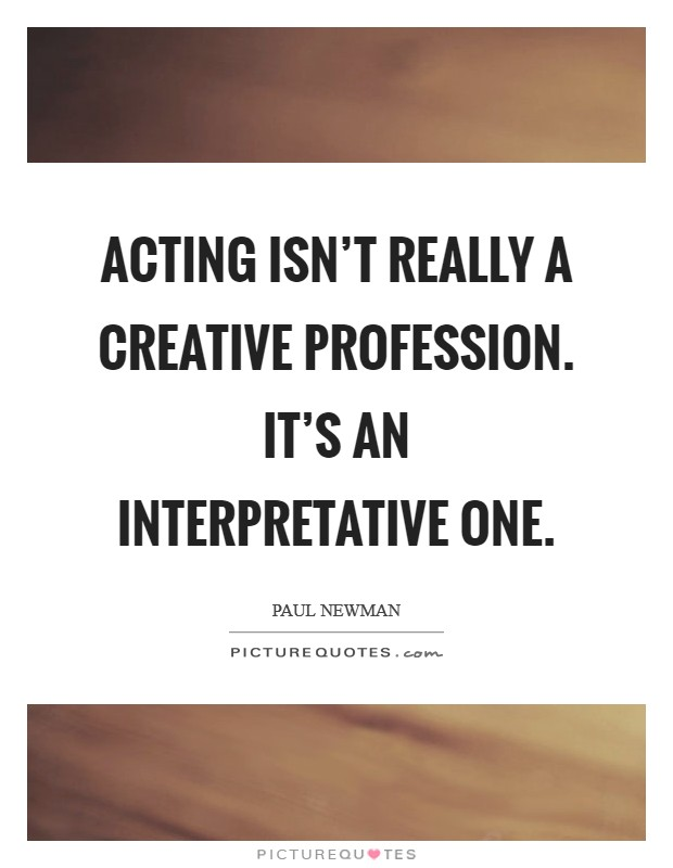 Acting isn't really a creative profession. It's an interpretative one Picture Quote #1