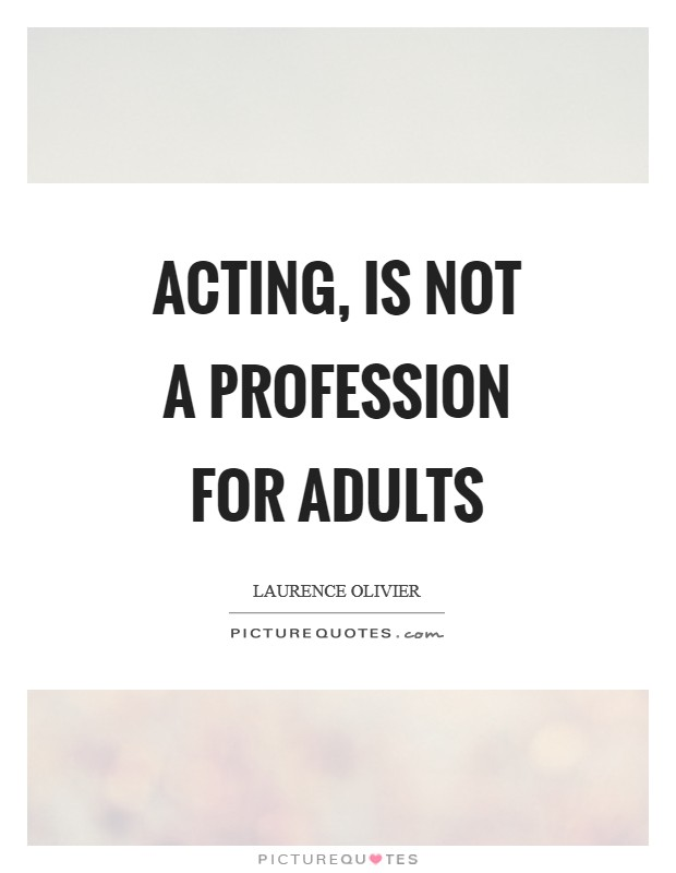 Acting, is not a profession for adults Picture Quote #1