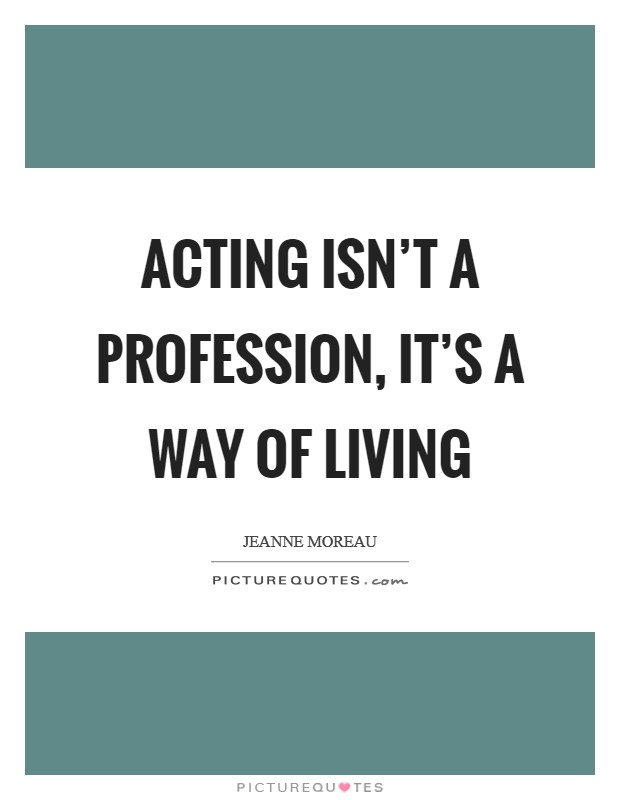 Acting isn't a profession, it's a way of living Picture Quote #1