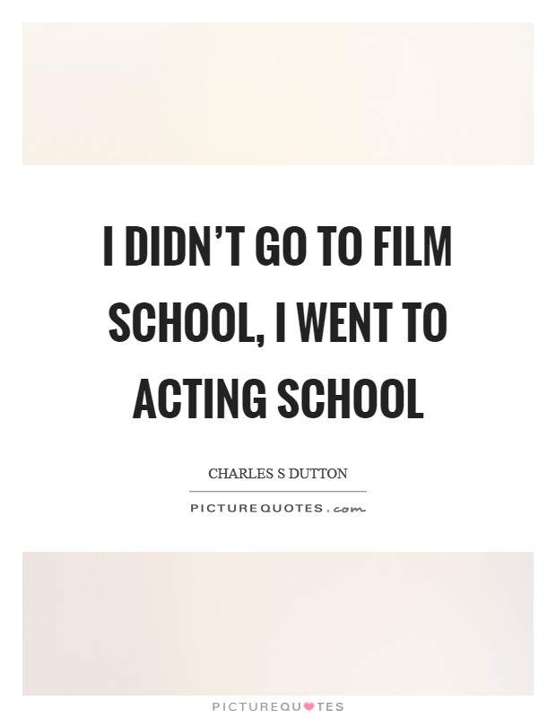 I didn't go to film school, I went to acting school Picture Quote #1