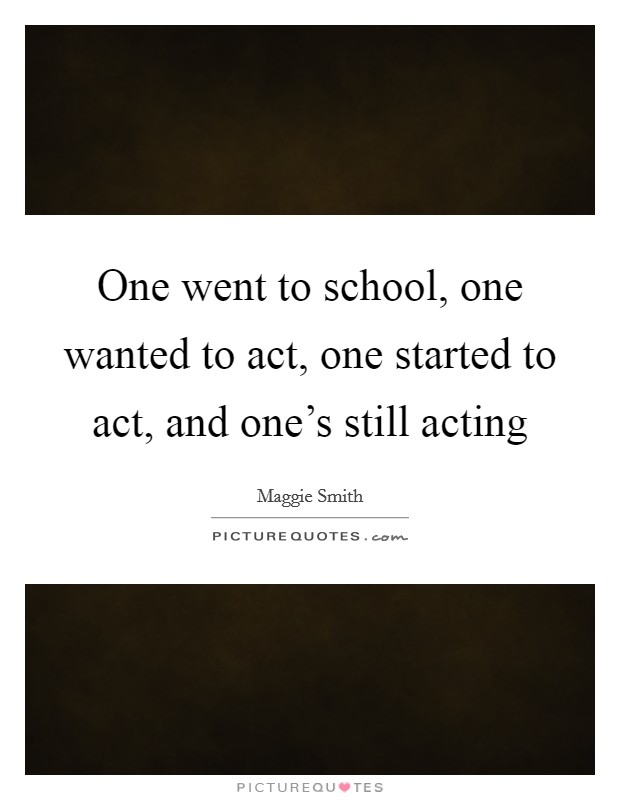 One went to school, one wanted to act, one started to act, and one's still acting Picture Quote #1