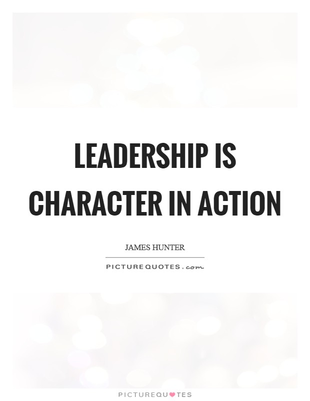 Leadership is character in action Picture Quote #1