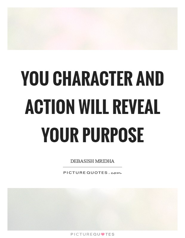 You character and action will reveal your purpose Picture Quote #1