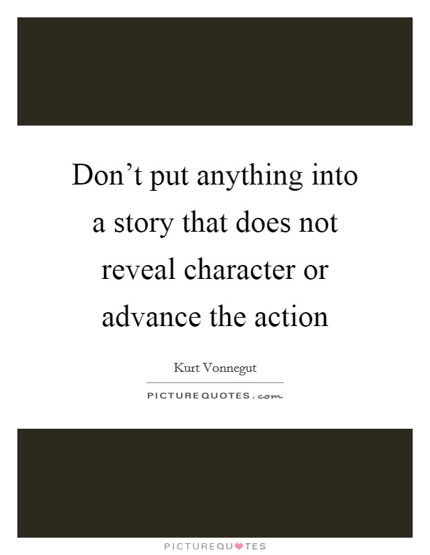 Don't put anything into a story that does not reveal character or advance the action Picture Quote #1