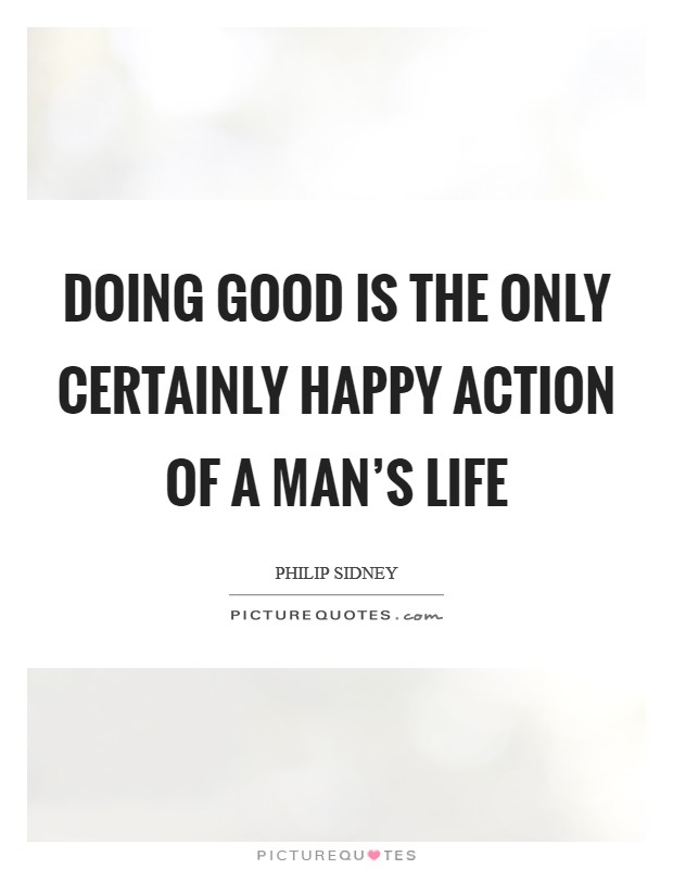 Doing good is the only certainly happy action of a man's life Picture Quote #1