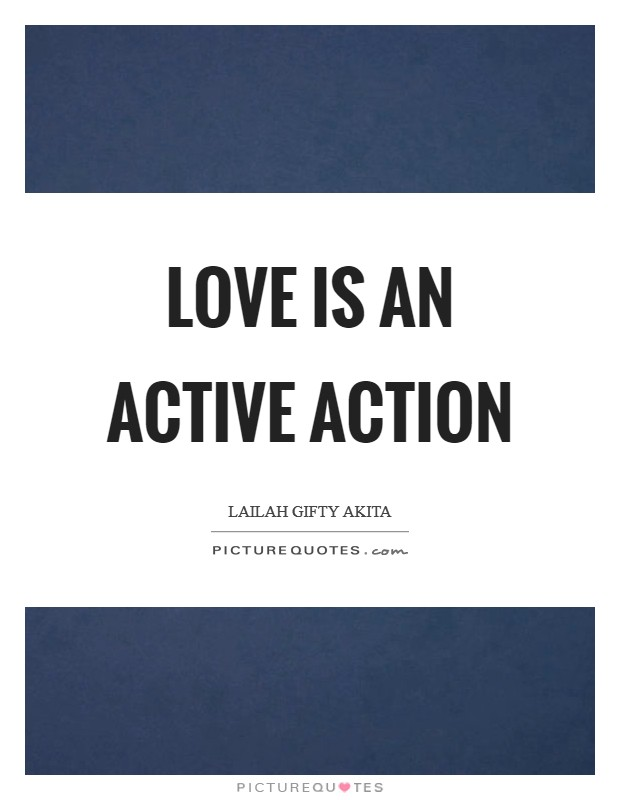 Love is an active action Picture Quote #1