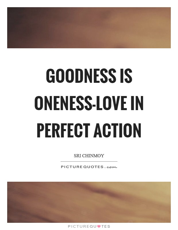 Goodness Is oneness-love In perfect action Picture Quote #1
