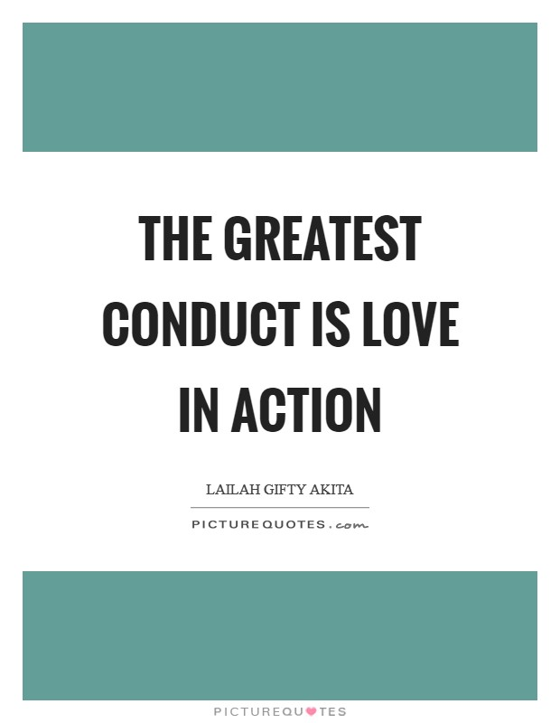 The greatest conduct is love in action Picture Quote #1