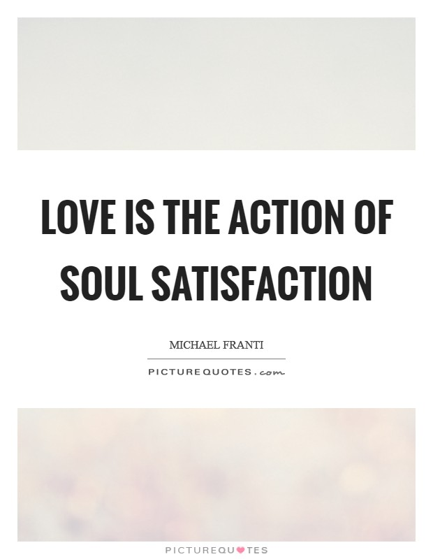Love is the action of soul satisfaction Picture Quote #1