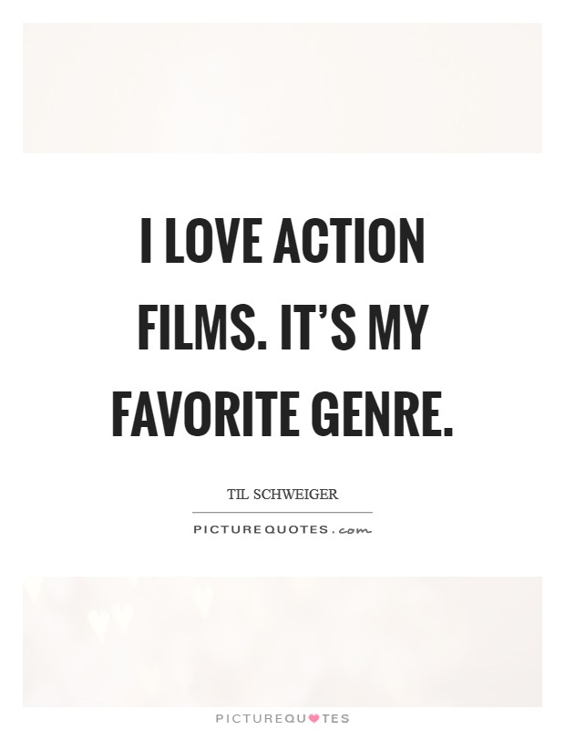 I love action films. It's my favorite genre Picture Quote #1