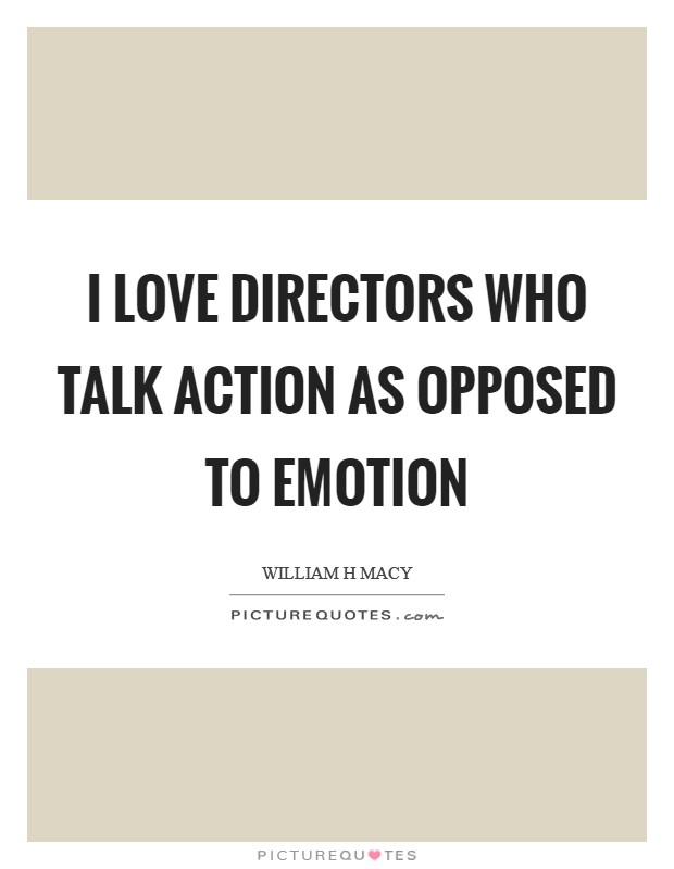 I love directors who talk action as opposed to emotion Picture Quote #1