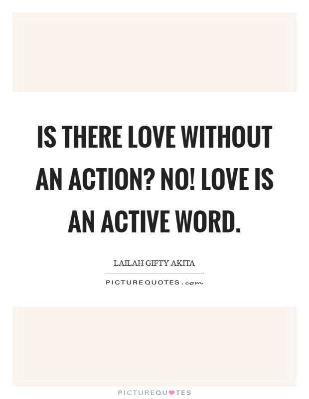 Is there love without an action? No! Love is an active word Picture Quote #1