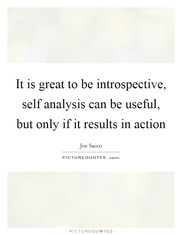 It is great to be introspective, self analysis can be useful, but only if it results in action Picture Quote #1