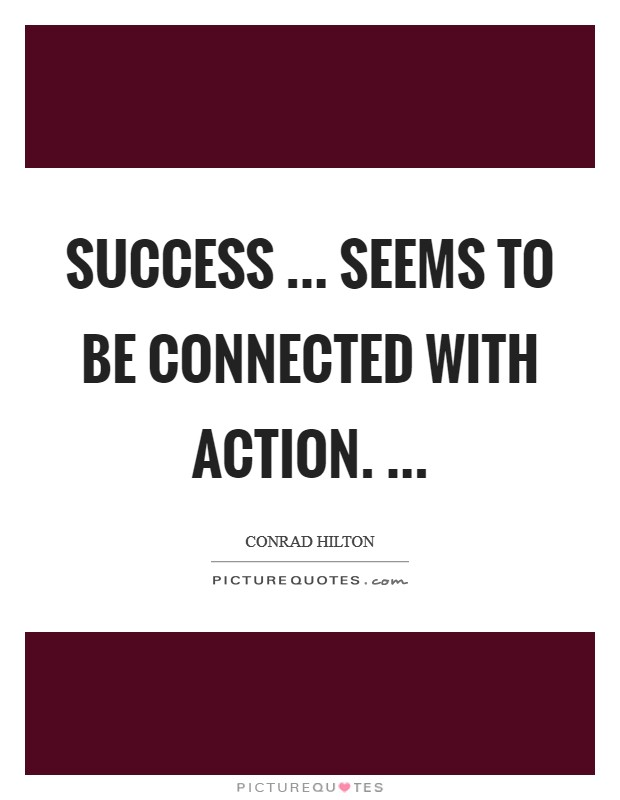 Success ... seems to be connected with action.  Picture Quote #1