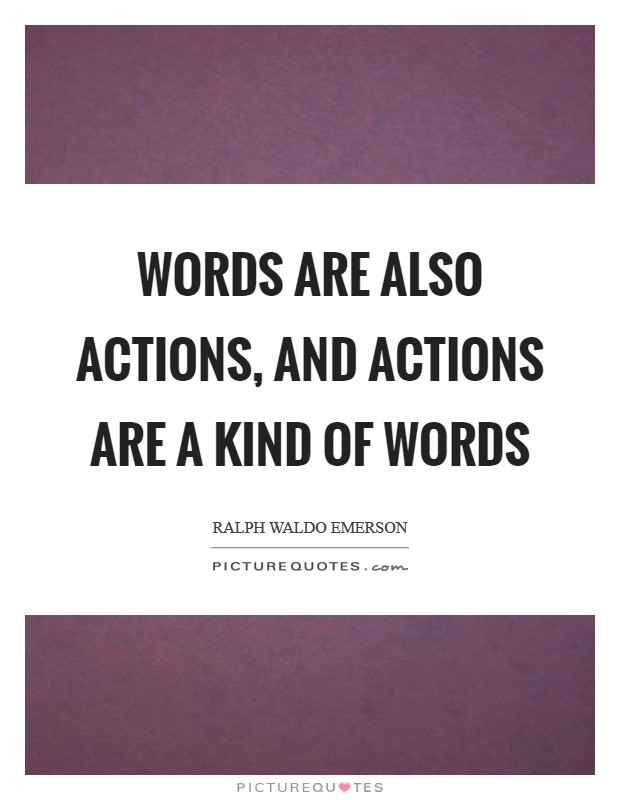 Words are also actions, and actions are a kind of words Picture Quote #1