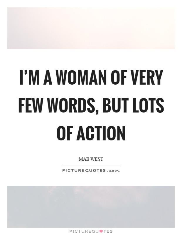 I'm a woman of very few words, but lots of action Picture Quote #1