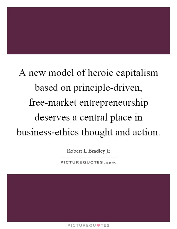 business ethics in a capitalist world The primary reason for a business, in the capitalist world, is to derive a profit to be more precise, it is to derive the biggest profit possible while others may legitimately argue that stakeholders other than the business owners, such as c.