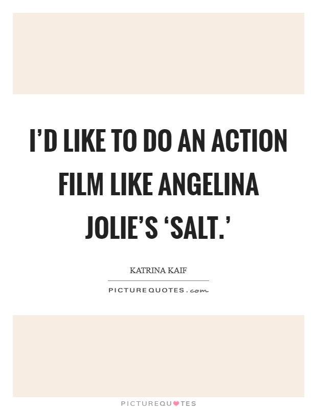 I'd like to do an action film like Angelina Jolie's 'Salt.' Picture Quote #1