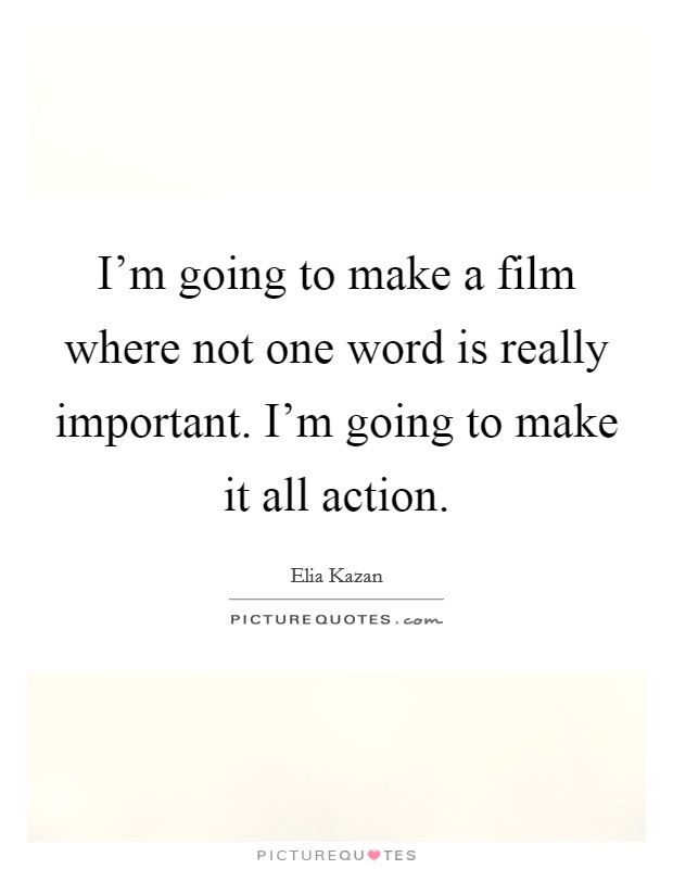 I'm going to make a film where not one word is really important. I'm going to make it all action Picture Quote #1