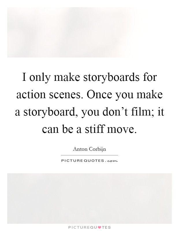 I only make storyboards for action scenes. Once you make a storyboard, you don't film; it can be a stiff move Picture Quote #1