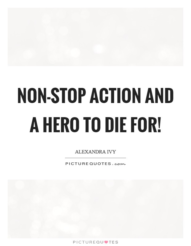 Non-stop action and a hero to die for! Picture Quote #1