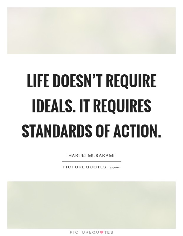 Life doesn't require ideals. It requires standards of action Picture Quote #1