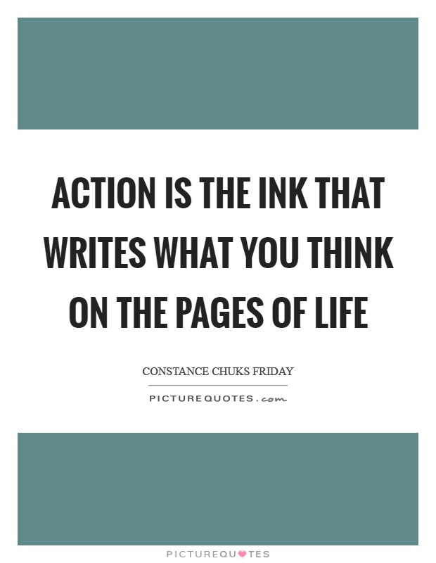 Action is the ink that writes what you think on the pages of life Picture Quote #1