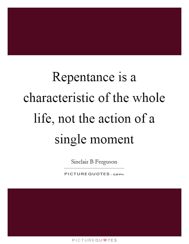 Repentance is a characteristic of the whole life, not the action of a single moment Picture Quote #1