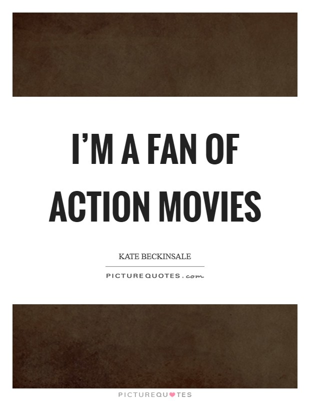 I'm a fan of action movies Picture Quote #1