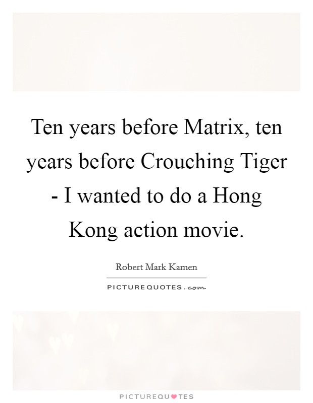 Ten years before Matrix, ten years before Crouching Tiger - I wanted to do a Hong Kong action movie Picture Quote #1