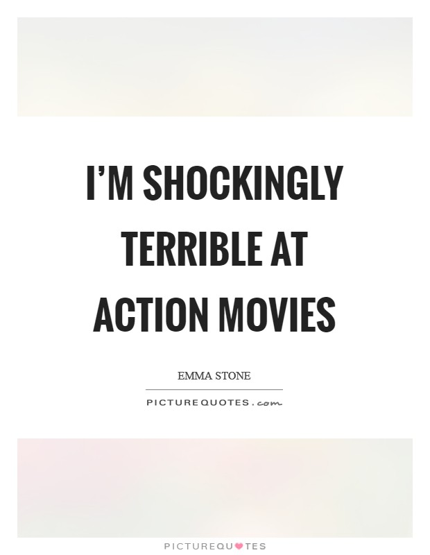 I'm shockingly terrible at action movies Picture Quote #1