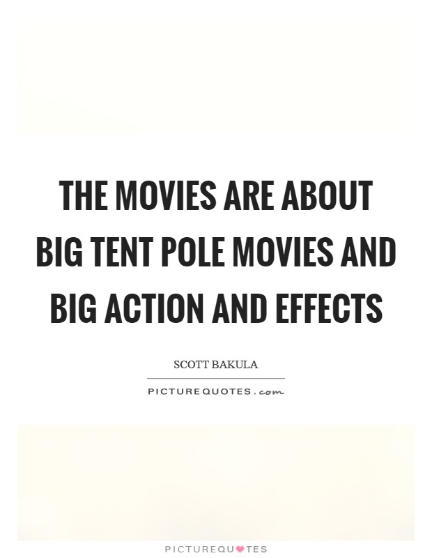 The movies are about big tent pole movies and big action and effects  sc 1 st  PictureQuotes.com & The movies are about big tent pole movies and big action and ...