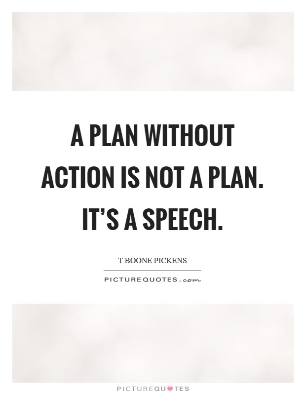 A plan without action is not a plan. It's a speech Picture Quote #1