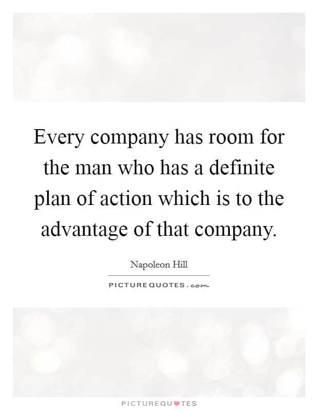 Every company has room for the man who has a definite plan of action which is to the advantage of that company Picture Quote #1
