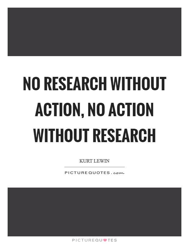 No research without action, no action without research Picture Quote #1