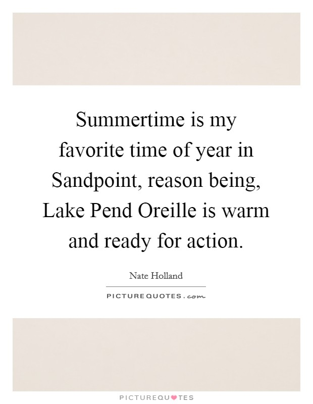 Summertime is my favorite time of year in Sandpoint, reason being, Lake Pend Oreille is warm and ready for action Picture Quote #1