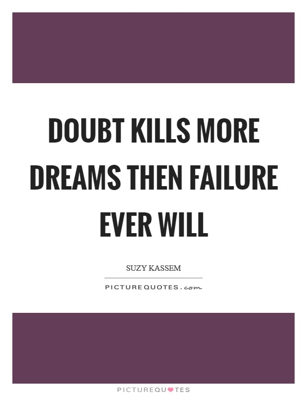 Doubt kills more dreams then failure ever will Picture Quote #1