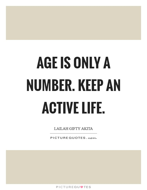 Age is only a number. Keep an active life Picture Quote #1