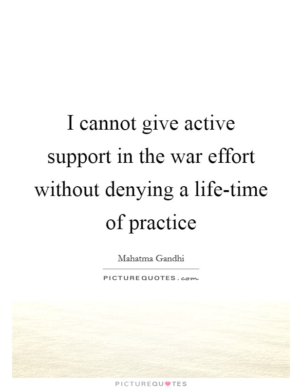 I cannot give active support in the war effort without denying a life-time of practice Picture Quote #1