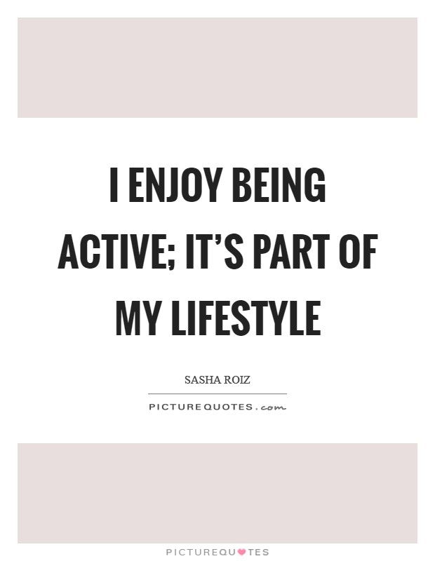 I enjoy being active; it's part of my lifestyle Picture Quote #1