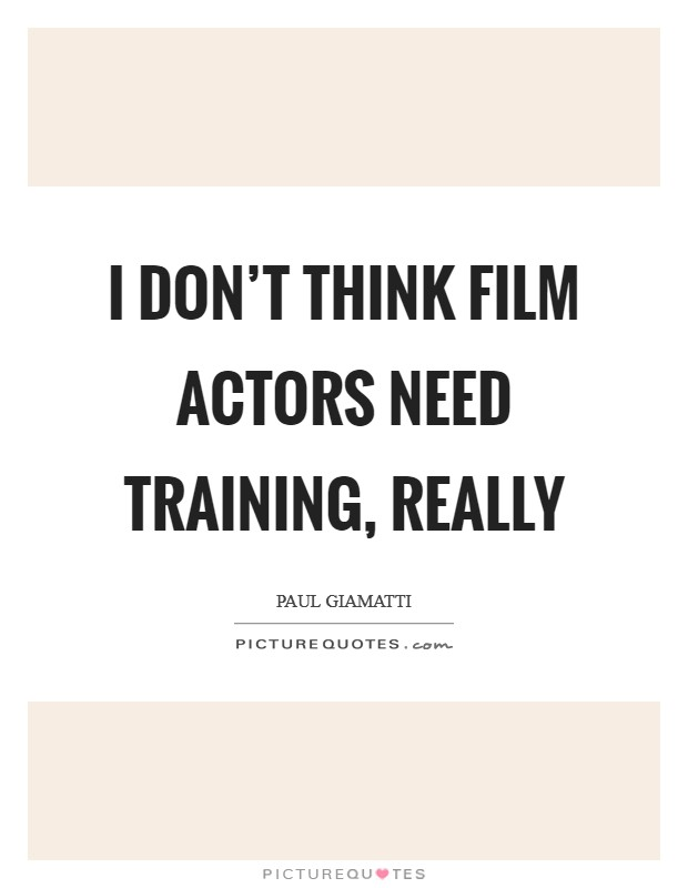 I don't think film actors need training, really Picture Quote #1