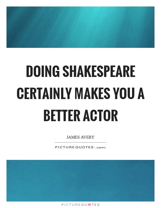 Doing Shakespeare certainly makes you a better actor Picture Quote #1