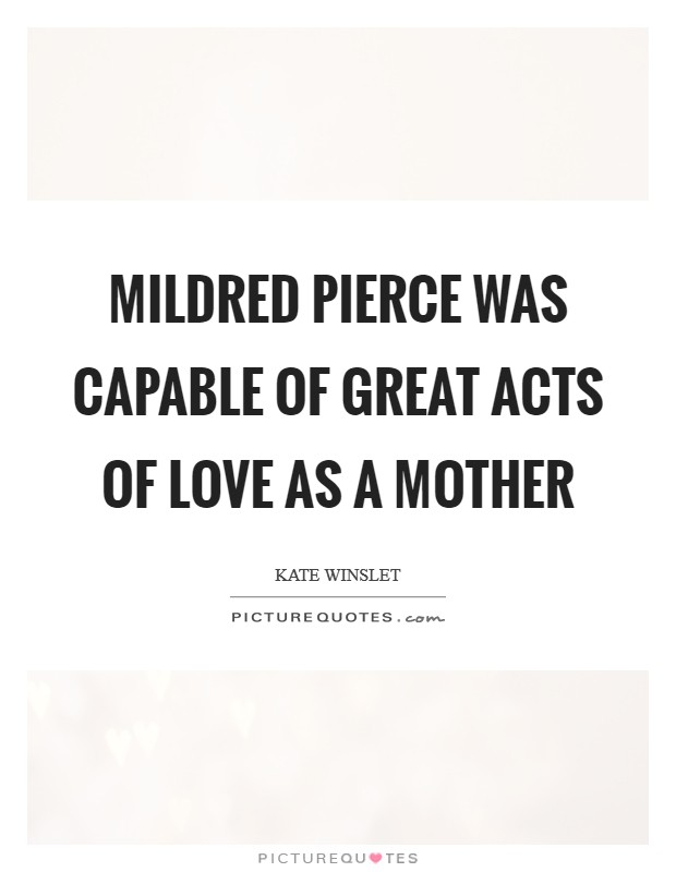 Mildred Pierce was capable of great acts of love as a mother Picture Quote #1
